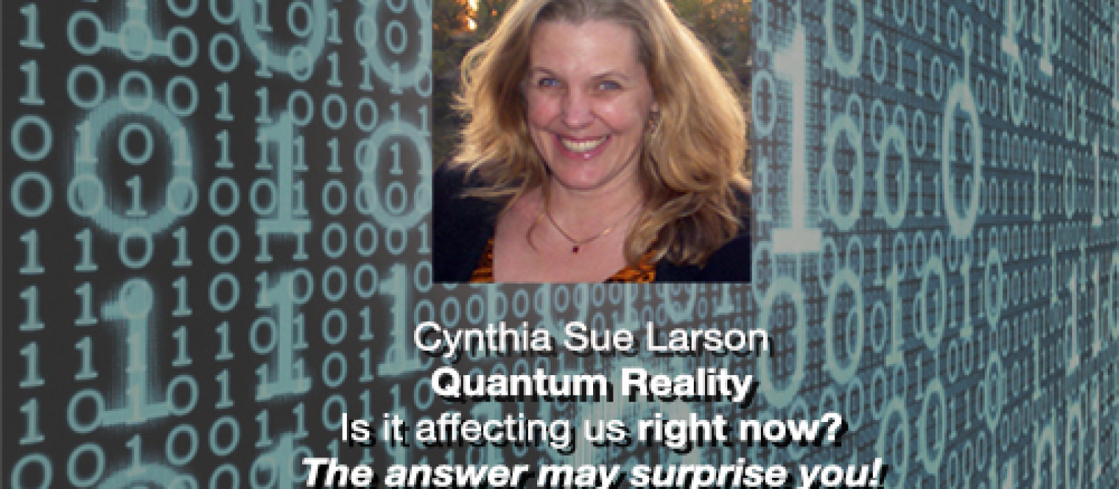 Quantum Reality and How it's Affecting Us Right Now with Cynthia Sue Larson
